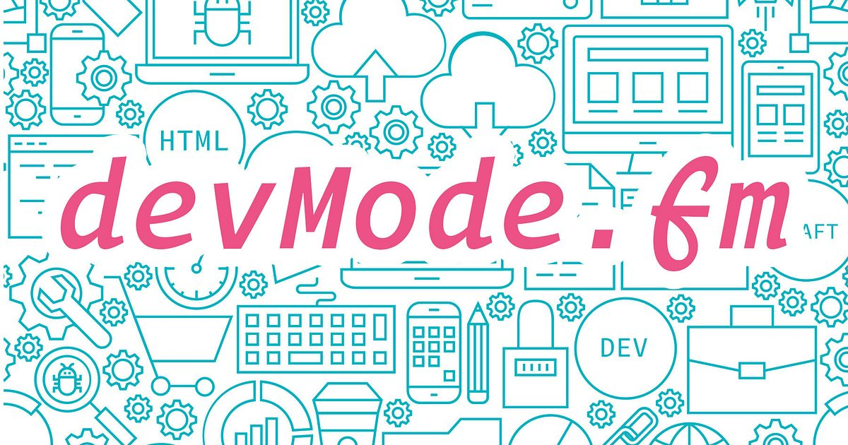 devMode.fm // a podcast dedicated to modern web development